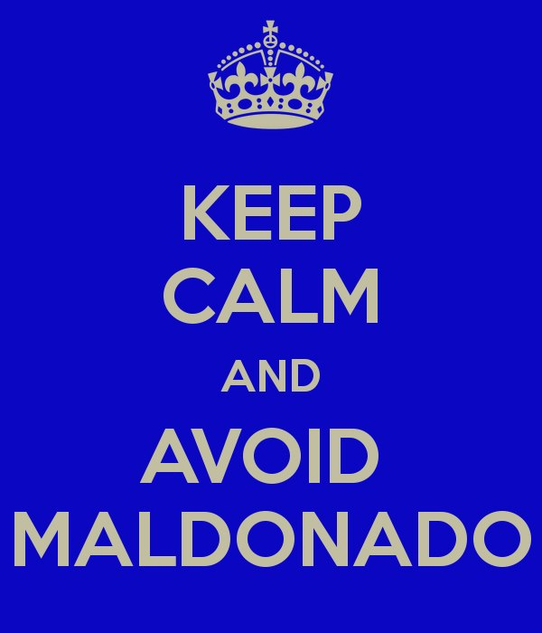 Keep Calm and avoid Maldonado
