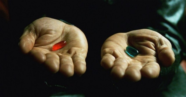 Red pill or blue pill? (from The Matrix)